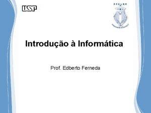 Introduo Informtica Prof Edberto Ferneda Introduo Computadores Ferramentas