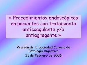 Procedimientos endoscpicos en pacientes con tratamiento anticoagulante yo