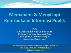Memahami Menyikapi Keterbukaan Informasi Publik Oleh ANDRI INDRAWAN