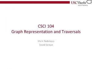 1 CSCI 104 Graph Representation and Traversals Mark