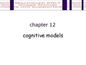 chapter 12 cognitive models Cognitive models goal and
