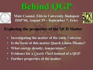 Behind QGP Mt Csand Etvs University Budapest ISSP