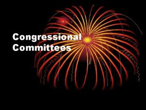 Congressional Committees Congressional Committees Standing committees Select committees