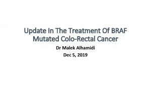 Update In The Treatment Of BRAF Mutated ColoRectal