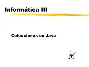 Informtica III Colecciones en Java Qu son las