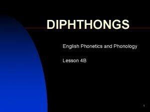 DIPHTHONGS English Phonetics and Phonology Lesson 4 B