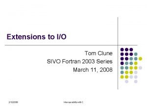 Extensions to IO Tom Clune SIVO Fortran 2003