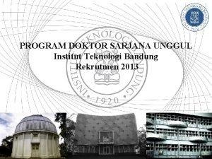 PROGRAM DOKTOR SARJANA UNGGUL Institut Teknologi Bandung Rekrutmen