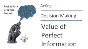 Probabilistic Graphical Models Acting Decision Making Value of