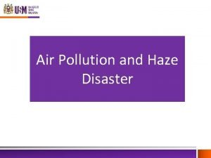 Air Pollution and Haze Disaster Air Pollution We