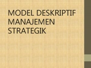 MODEL DESKRIPTIF MANAJEMEN STRATEGIK Proses Manajemen Strategik PENGAMATAN