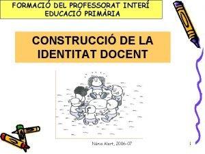 FORMACI DEL PROFESSORAT INTER EDUCACI PRIMRIA CONSTRUCCI DE