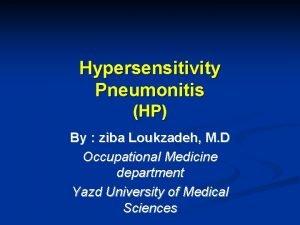 Hypersensitivity Pneumonitis HP By ziba Loukzadeh M D