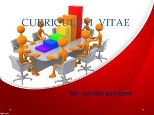 CURRICULUM VITAE Mr puridat somboot CURRICULUM VITAE Mr