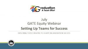 July GATE Equity Webinar Setting Up Teams for