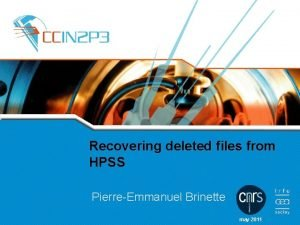 Recovering deleted files from HPSS PierreEmmanuel Brinette may
