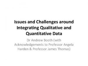 Issues and Challenges around Integrating Qualitative and Quantitative