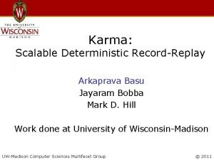 Karma Scalable Deterministic RecordReplay Arkaprava Basu Jayaram Bobba