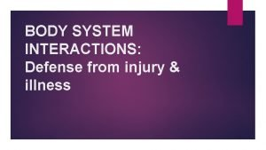 BODY SYSTEM INTERACTIONS Defense from injury illness BIOL