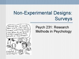 NonExperimental Designs Surveys Psych 231 Research Methods in