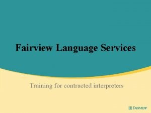 Fairview Language Services Training for contracted interpreters Agenda