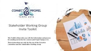 Stakeholder Working Group Invite Toolkit This Toolkit will