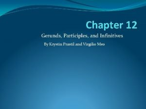Chapter 12 Gerunds Participles and Infinitives By Krystin