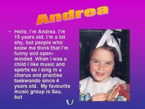 Hello Im Andrea Im 15 years old Im