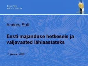 Eesti Pank Bank of Estonia Andres Sutt Eesti