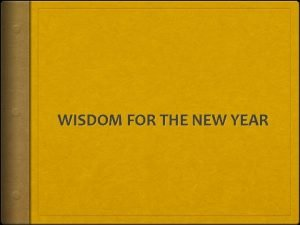 WISDOM FOR THE NEW YEAR WISDOM FOR THE
