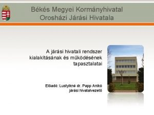 Bks Megyei Kormnyhivatal Oroshzi Jrsi Hivatala A jrsi