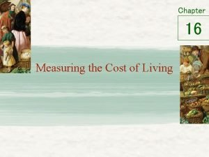 Chapter 16 Measuring the Cost of Living The