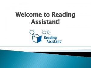Welcome to Reading Assistant What is Reading Assistant