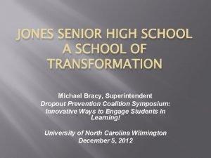 JONES SENIOR HIGH SCHOOL A SCHOOL OF TRANSFORMATION