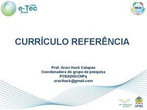 CURRCULO REFERNCIA Prof Araci Hack Catapan Coordenadora do