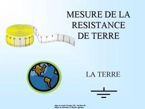 MESURE DE LA RESISTANCE DE TERRE LA TERRE