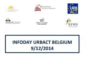 INFODAY URBACT BELGIUM 9122014 INFODAY URBACT BELGIUM 9122014
