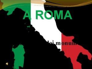 A ROMA Presentazione dei monumenti di Roma A