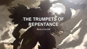 THE TRUMPETS OF REPENTANCE REVELATION 8 9 THE