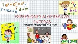 EXPRESIONES ALGEBRAICAS ENTERAS CONCEPTOS BSICOS SOBRE POLINOMIOS COMO