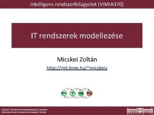 Intelligens rendszerfelgyelet VIMIA 370 IT rendszerek modellezse Micskei