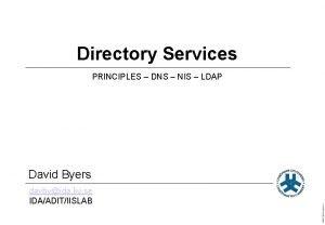 Directory Services PRINCIPLES DNS NIS LDAP davbyida liu