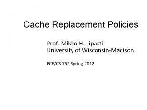 Cache Replacement Policies Prof Mikko H Lipasti University