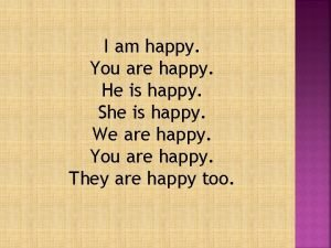 I am happy You are happy He is