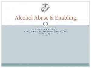 Alcohol Abuse Enabling REBECCA LANDON REBECCA A LANDONUSMCMCCS