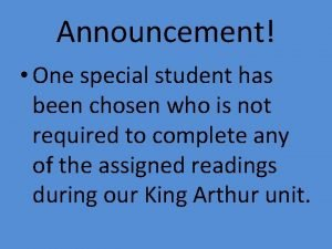 Announcement One special student has been chosen who