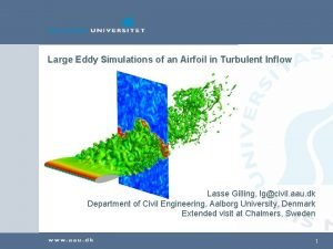 Large Eddy Simulations of an Airfoil in Turbulent