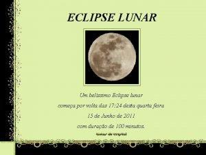 ECLIPSE LUNAR Um belssimo Eclipse lunar comea por
