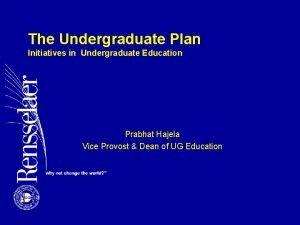The Undergraduate Plan Initiatives in Undergraduate Education Prabhat