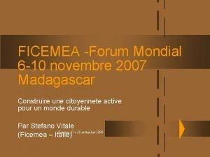 FICEMEA Forum Mondial 6 10 novembre 2007 Madagascar